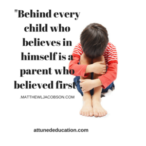 Behind every young child who believs in hmself is an parent who believed firfirst